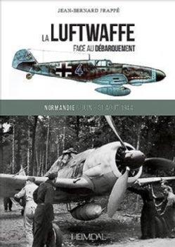 La Luftwaffe Face Au Debarquement: Normandie 6 Juin - 31 Aout 1944 (Hardcover)