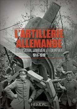 L'artillerie Allemande: Organisation, Armement Et Equipement 1914-1918 (Hardcover)