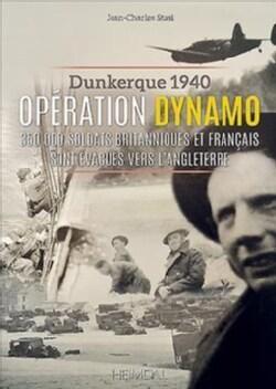 Operation Dynamo: Dunkerque 1940 - 350 000 Soldats Britanniques Et Francais Sont Evacues Vers L'angleterre (Hardcover)