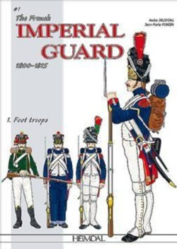 The French Imperial Guard 1800-1815: Foot Troops (Hardcover)
