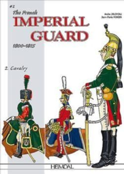 The French Imperial Guard 1800-1815: Cavalry (Hardcover)