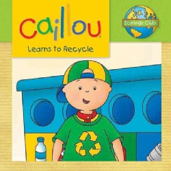 Caillou Learns to Recycle (Paperback)