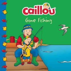 Caillou Gone Fishing! (Paperback)