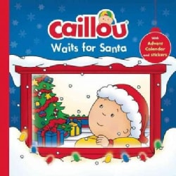 Caillou Waits for Santa: Christmas Edition With Advent Calendar (Hardcover)