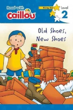 Caillou, Small Shoes, New Shoes: Read With Caillou, Level 2 (Paperback)