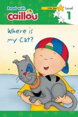 Caillou, Where Is My Cat?: Read With Caillou, Level 1 (Paperback)