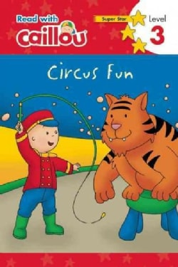 Caillou, Circus Fun: Read With Caillou, Level 3 (Paperback)