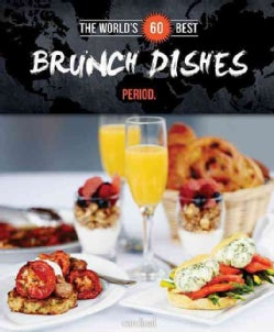 The World's 60 Best Brunch Dishes... Period (Paperback)