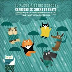 Il Pleut a Boire Debout !: Chansons De Chiens Et Chats (Hardcover)