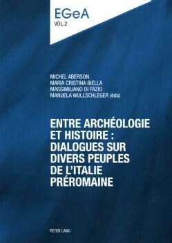 Entre Archeologie Et Histoire: Dialogues Sur Divers Peuples De Litalie Preromaine (Paperback)