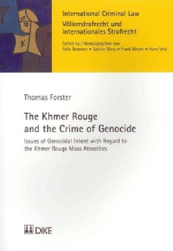 The Khmer Rouge and the Crime of Genocide: Issues of Genocidal Intent with Regard to the Khmer Rouge Mass Atrocities (Paperback)