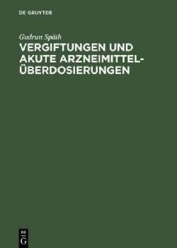 Vergiftungen Und Akute Arzneimitteluberdosierungen: Wirkungsmechanismus, Sofortmabnahmen Und Intensivtherapie (Hardcover)