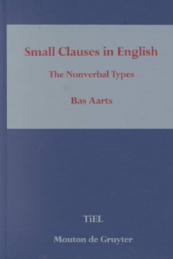 Small Clauses in English: The Nonverbal Types (Hardcover)