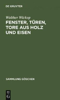 Fenster, Turen, Tore Aus Holz Und Eisen: Eine Anleitung Zu Ihrer Guten Gestaltung, Wirtschaftlichen Bemessung Und... (Hardcover)