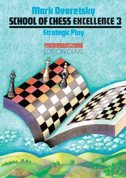 Strategic Play: School of Chess Excellence 3 (Paperback)