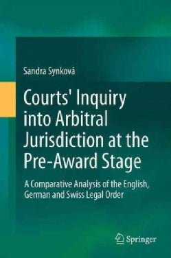 Courts' Inquiry into Arbitral Jurisdiction at the Pre-Award Stage: A Comparative Analysis of the English, German ... (Hardcover)
