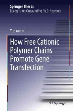 How Free Cationic Polymer Chains Promote Gene Transfection: Doctoral Thesis Accepted by the Chinese University of... (Hardcover)