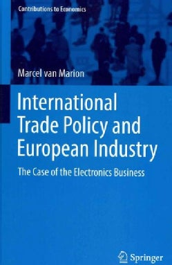 International Trade Policy and European Industry: The Case of the Electronics Business (Hardcover)