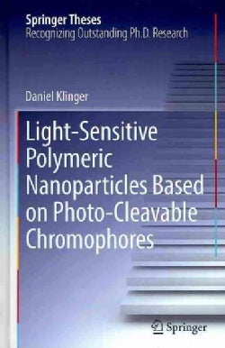 Light-Sensitive Polymeric Nanoparticles Based on Photo-Cleavable Chromophores (Hardcover)