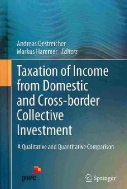 Taxation of Income from Domestic and Cross-Border Collective Investment: A Qualitative and Quantitative Comparison (Hardcover)