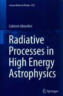 Radiative Processes in High Energy Astrophysics (Paperback)