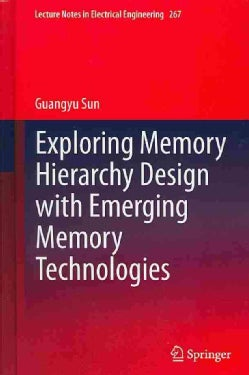 Exploring Memory Hierarchy Design with Emerging Memory Technologies (Hardcover)