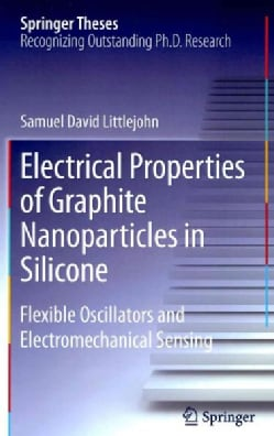 Electrical Properties of Graphite Nanoparticles in Silicone: Flexible Oscillators and Electromechanical Sensing (Hardcover)