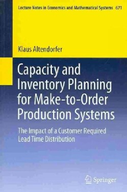 Capacity and Inventory Planning for Make-to-order Production Systems: The Impact of a Customer Required Lead Time... (Paperback)