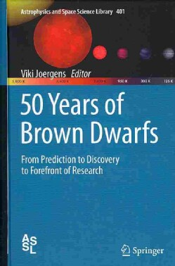 50 Years of Brown Dwarfs: From Prediction to Discovery to Forefront of Research (Hardcover)