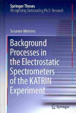 Background Processes in the Electrostatic Spectrometers of the KATRIN Experiment (Hardcover)