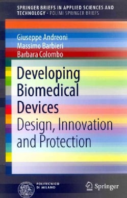 Developing Biomedical Devices: Design, Innovation and Protection (Paperback)