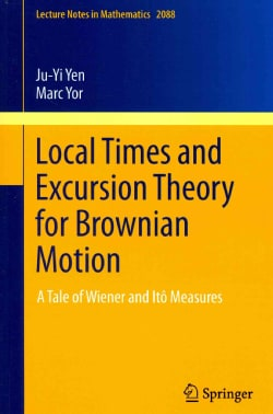 Local Times and Excursion Theory for Brownian Motion: A Tale of Wiener and Ito Measures (Paperback)