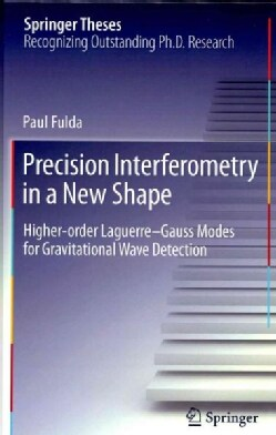 Precision Interferometry in a New Shape: Higher-Order Laguerre-Gauss Modes for Gravitational Wave Detection (Hardcover)