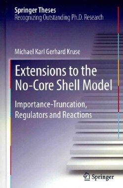Extensions to the No-Core Shell Model: Importance-Truncation, Regulators and Reactions (Hardcover)