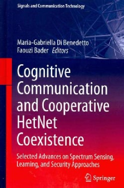 Cognitive Communication and Cooperative HetNet Coexistence: Selected Advances on Spectrum Sensing, Learning, and ... (Hardcover)