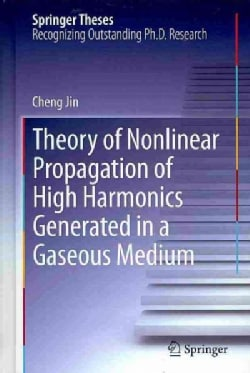 Theory of Nonlinear Propagation of High Harmonics Generated in a Gaseous Medium (Hardcover)