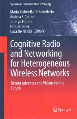 Cognitive Radio and Networking for Heterogeneous Wireless Networks: Recent Advances and Visions for the Future (Hardcover)