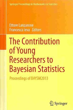The Contribution of Young Researchers to Bayesian Statistics: Proceedings of BAYSM2013 (Hardcover)