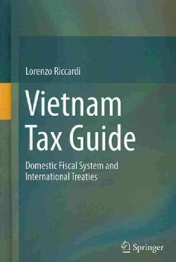 Vietnam Tax Guide: Domestic Fiscal System and International Treaties (Hardcover)