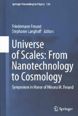 Universe of Scales: From Nanotechnology to Cosmology, Symposium in Honor of Minoru M. Freund (Hardcover)