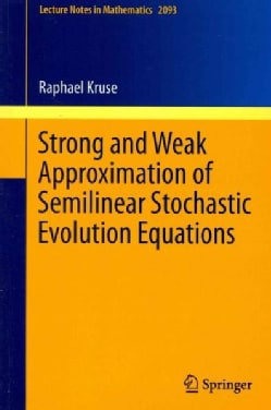 Strong and Weak Approximation of Semilinear Stochastic Evolution Equations (Paperback)