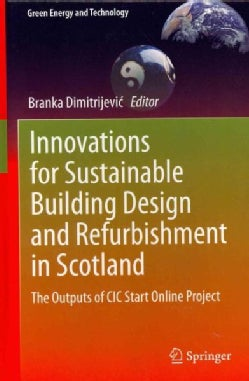Innovations for Sustainable Building Design and Refurbishment in Scotland: The Outputs of CIC Start Online Project (Hardcover)