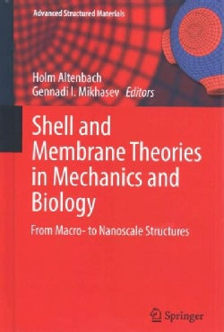 Shell and Membrane Theories in Mechanics and Biology: From Macro- to Nanoscale Structures (Hardcover)