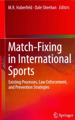 Match-Fixing in International Sports: Existing Processes, Law Enforcement, and Prevention Strategies (Hardcover)
