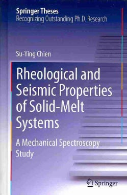 Rheological and Seismic Properties of Solid-Melt Systems: A Mechanical Spectroscopy Study (Hardcover)