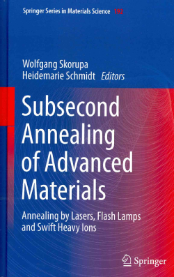 Subsecond Annealing of Advanced Materials: Annealing by Lasers, Flash Lamps and Swift Heavy Ions (Hardcover)