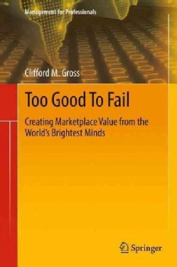 Too Good to Fail: Creating Marketplace Value from the Worlds Brightest Minds (Paperback)