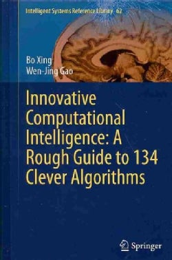 Innovative Computational Intelligence: A Rough Guide to 134 Clever Algorithms (Hardcover)