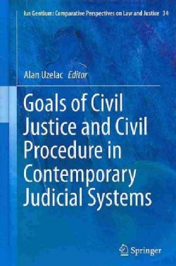 Goals of Civil Justice and Civil Procedure in Contemporary Judicial Systems (Hardcover)