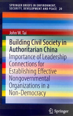 Building Civil Society in Authoritarian China: Importance of Leadership Connections for Establishing Effective No... (Paperback)